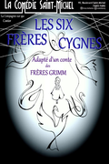 Affiche Les Six Frères Cygnes - La Comédie Saint-Michel