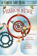 Affiche Mission Neige - La Comédie Saint-Michel
