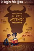 Affiche Les P'tits Mythos - La Comédie Saint-Michel
