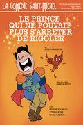 Affiche Le Prince qui ne pouvait plus s'arrêter de rigoler - La Comédie Saint-Michel